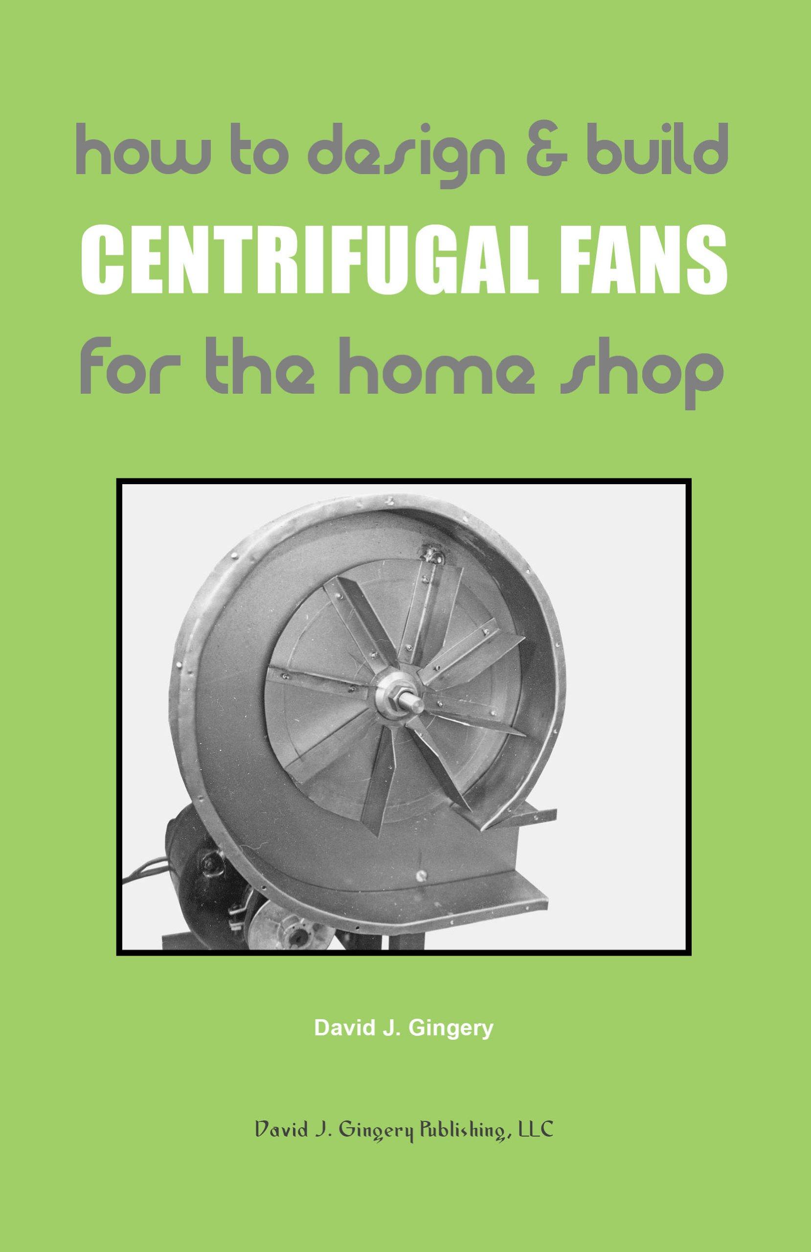 How To Design & Build Centrifugal Fans For the Home Shop: David J