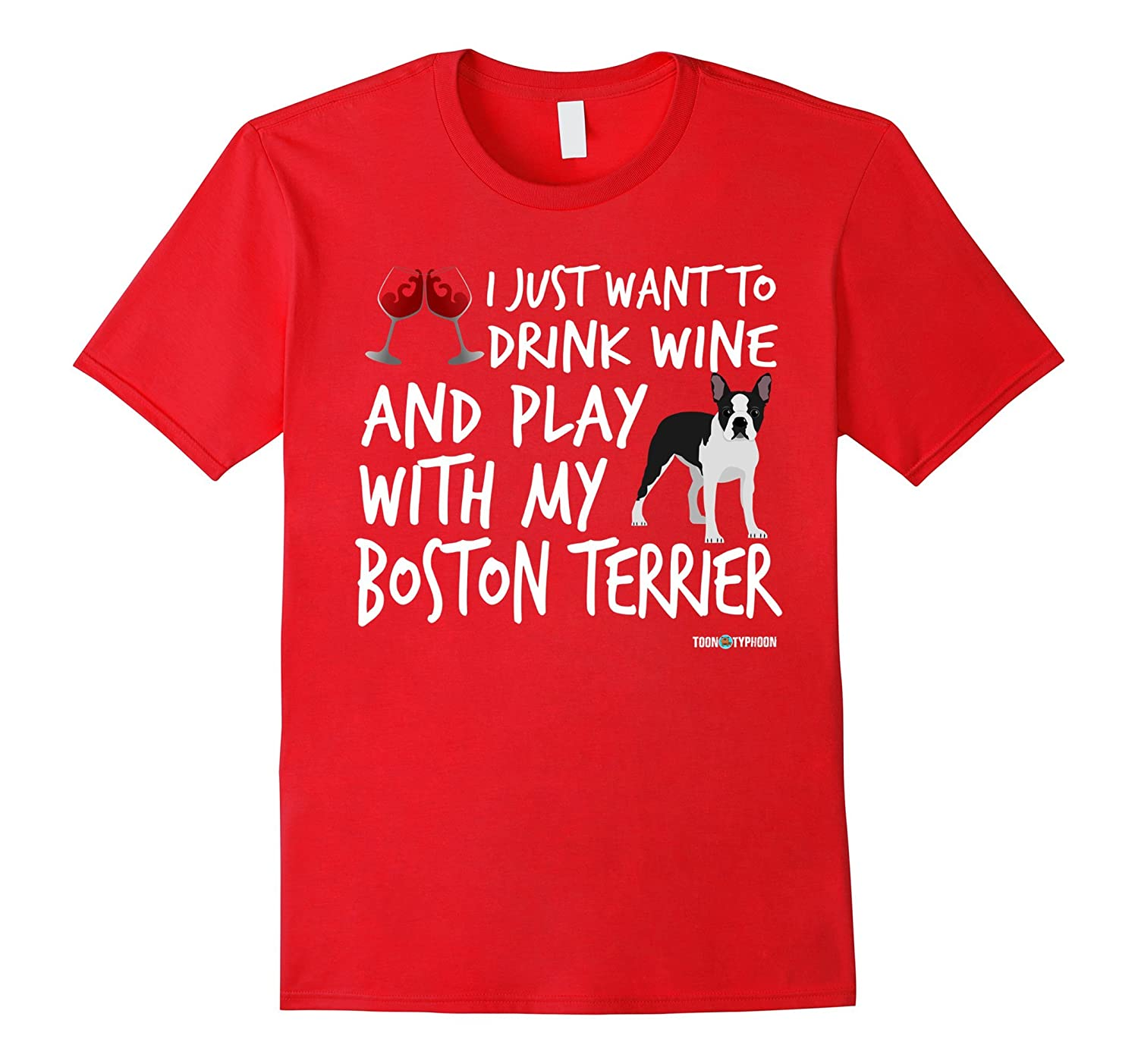 Boston Terrier Shirt  Drink wine and play with my-PL