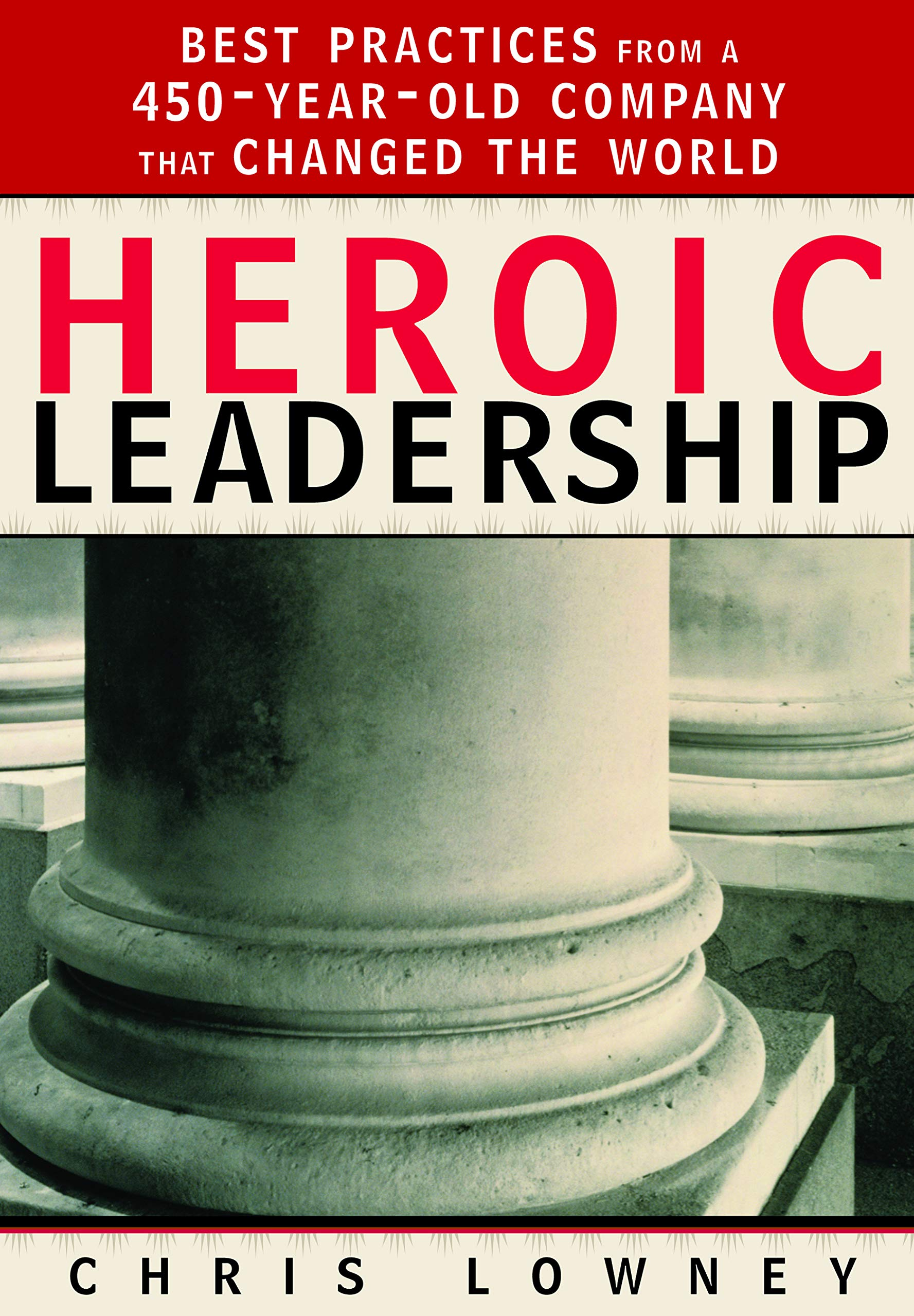 Heroic Leadership: Best Practices from a 450-Year-Old