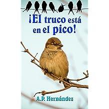 ¡El truco está en el pico!: Un libro divertido de crecimiento personal para niños (7-12 años) - Cuentos para dormir (Spanish Edition) Oct 21, 2016