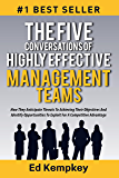 The Five Conversations Of Highly Effective Management Teams: How They Anticipate Threats To Achieving Their Objectives And Identify Opportunities To Exploit For A Competitive Advantage