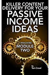 Developing Killer Content Delivery For Your Passive Income Ideas: How To Turn Your Information Into Content For Online Products and Courses (P.I. Machine Book 2) Kindle Edition