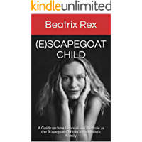 (e)Scapegoat Child: A Guide on how to break out the Role as the Scapegoat Child in a Narcissistic Family