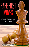 Rare First Moves: Flank Openings in Chess (Chess Openings Book 10)