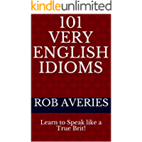 101 Very English Idioms: Learn to Speak like a True Brit