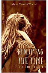 Redeeming the Time: Psalm 16:11 (In His Presence) Kindle Edition