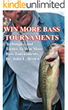 Win More Bass Tournaments: Techniques and tactics to win more bass tournaments
