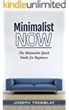 Minimalist Now: The Minimalist Quick Guide for Beginners (English Edition)