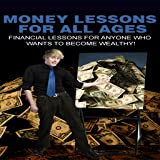Financial Empowerment : Money Lessons For All Ages : Financial Lessons For Anyone Who Wants To Become Wealthy