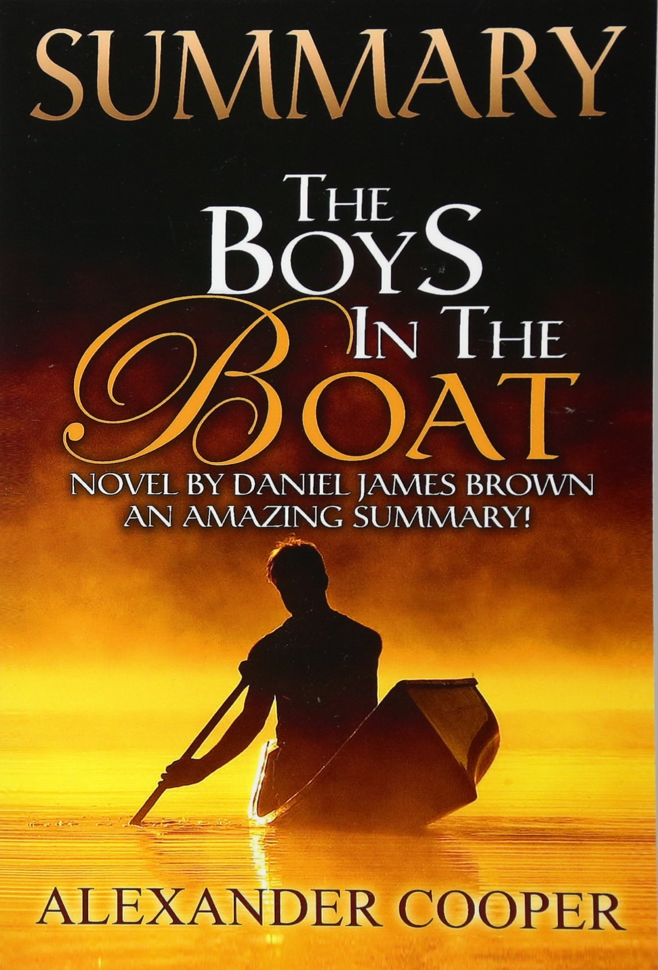 Summary - The Boys in the Boat -: Novel By Daniel James Brown -- An ...