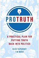 Pro Truth: A Practical Plan for Putting Truth Back Into Politics Kindle Edition