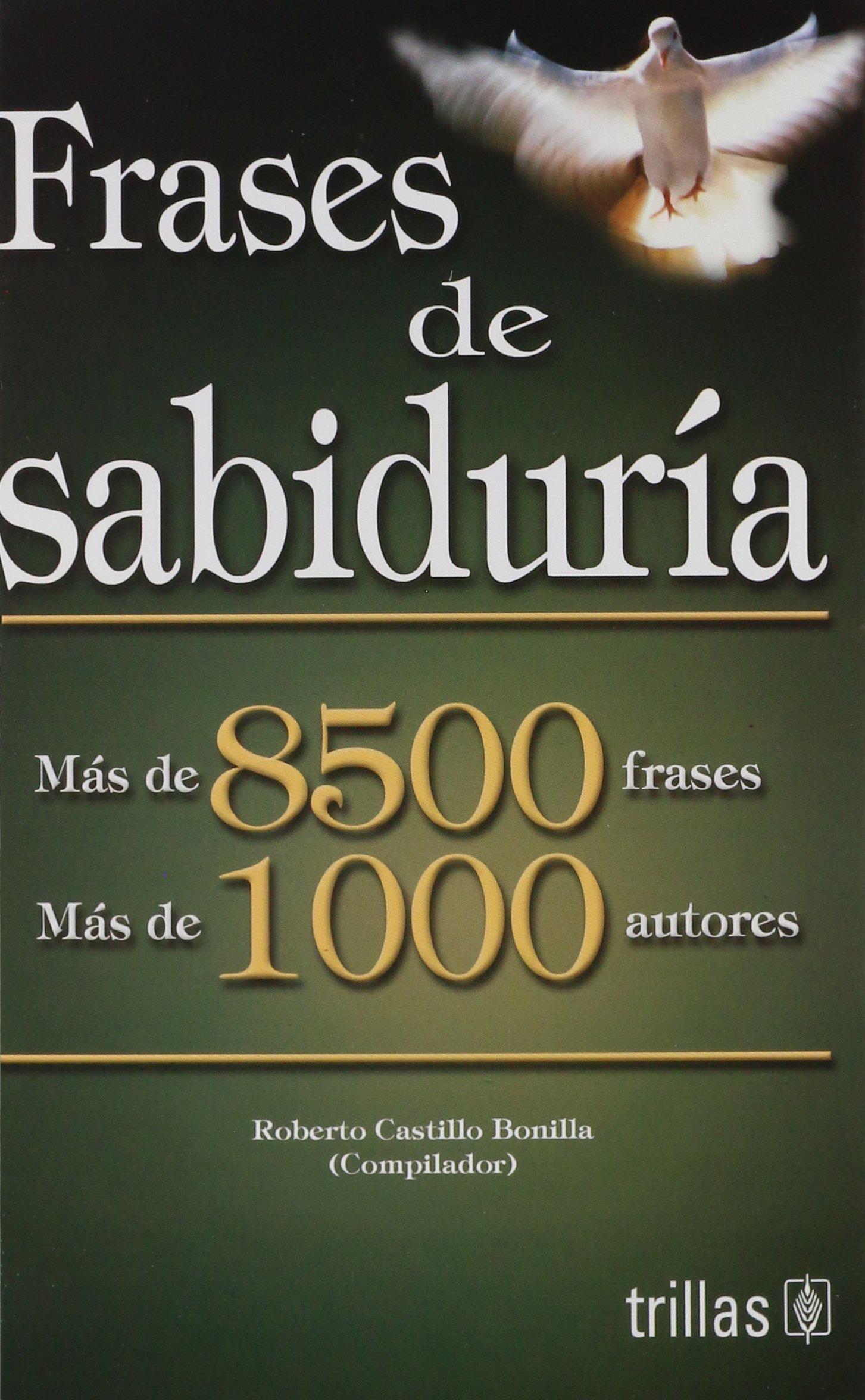 Frases de sabiduria/Phrases of Wisdom: Mas De 8500 Frases Mas De 1000 Autores/More Than 8500 Phrases over 1000 Authors: Amazon.es: Roberto Castillo Bonilla: ...