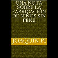 Una Nota Sobre La Fabricación De Niños Sin Pene (English Edition)