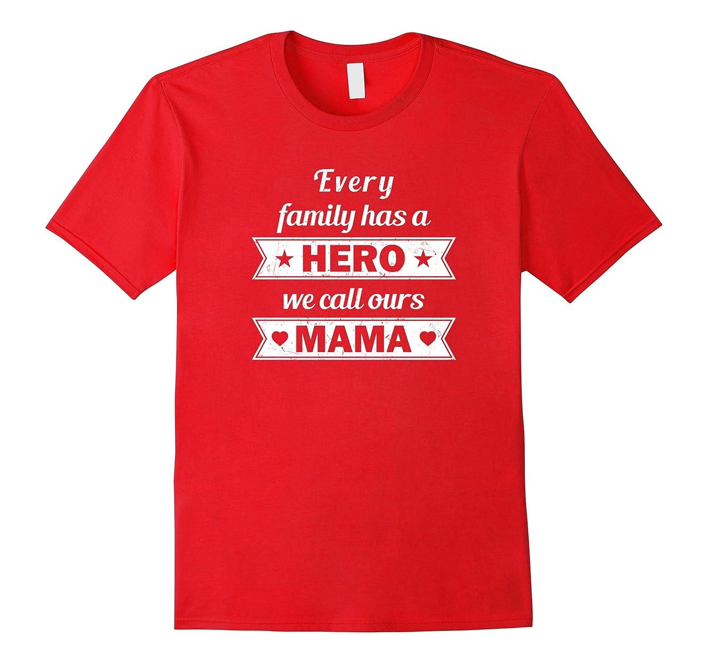 Happy Mothers Day Gifts Hero We Call Mama Family TShirts-Vaci