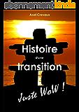 Histoire d'une transition: Juste WoW !