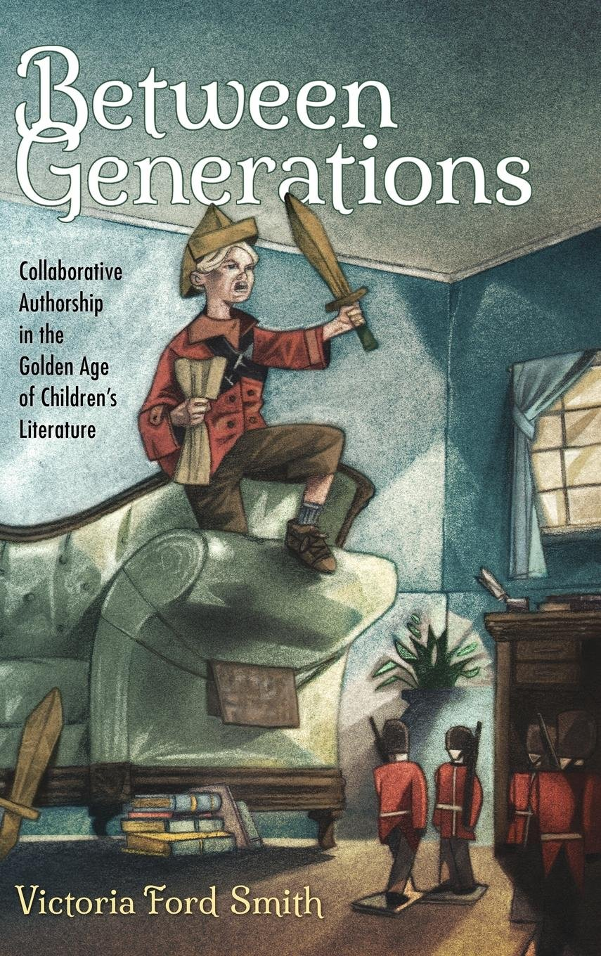 Amazon.com: Between Generations: Collaborative Authorship in the Golden Age  of Children's Literature (Children's Literature Association Series) ...