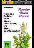 Heilende Salben für die Wundbehandlung und Hauterkrankungen (Aus meiner Kräuterapotheke 3)