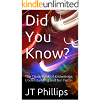 Did You Know?: The Trivia Book of Knowledge, Understanding and fun Facts
