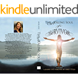 The Healing Soul of a Survivor: A Journey into Forgiving My Family Cycles