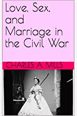 Love, Sex, and Marriage in the Civil War Kindle Edition
