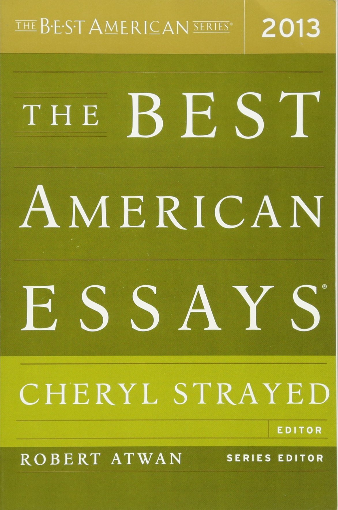 the best american essays the best american series ® robert  the best american essays 2013 the best american series ® robert atwan cheryl strayed 9780544103887 com books
