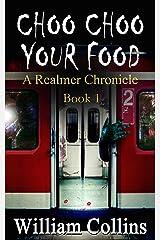 Choo Choo Your Food (The Realmer Chronicles Book 1) Kindle Edition