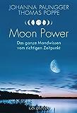 Moon Power: Das ganze Wissen vom richtigen Zeitpunkt - Leben im Einklang mit Natur- und Mondrhythmen - (German Edition)