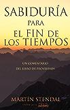 Sabiduría para el Fin de los Tiempos: Un Comentario del Libro de Proverbios (Spanish Edition)
