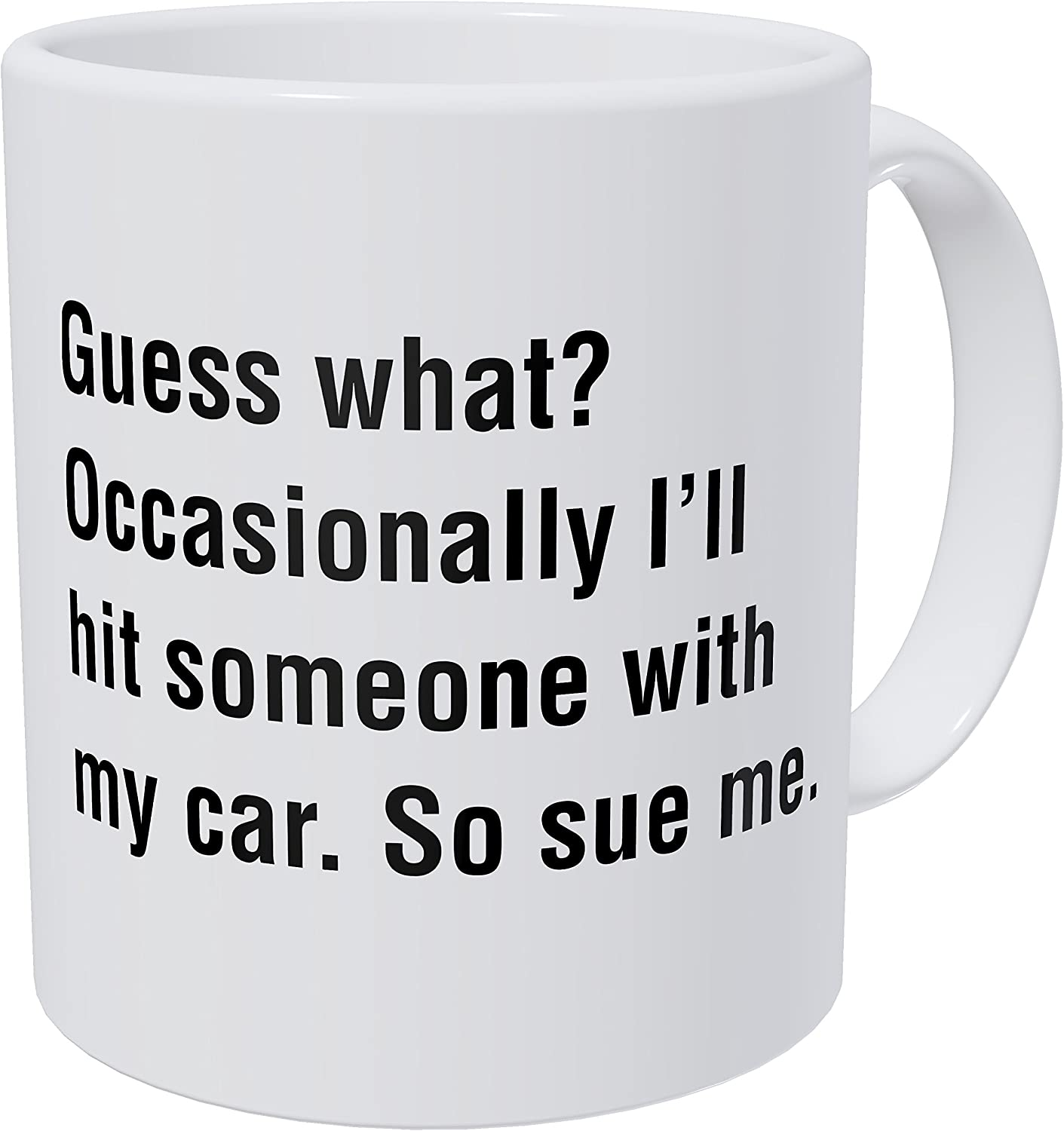 Wampumtuk Guess what? Occasionally I'll Hit Someone With My Car. So Sue Me. The Office Michael Scott 11 Ounces Funny Coffee Mug