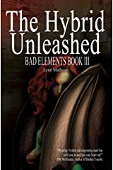 The Hybrid Unleashed (Bad Elements Book 3) Kindle Edition