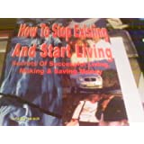 How to Stop Existing and Start Living: Secrets of Successful Living, Making and Saving Money