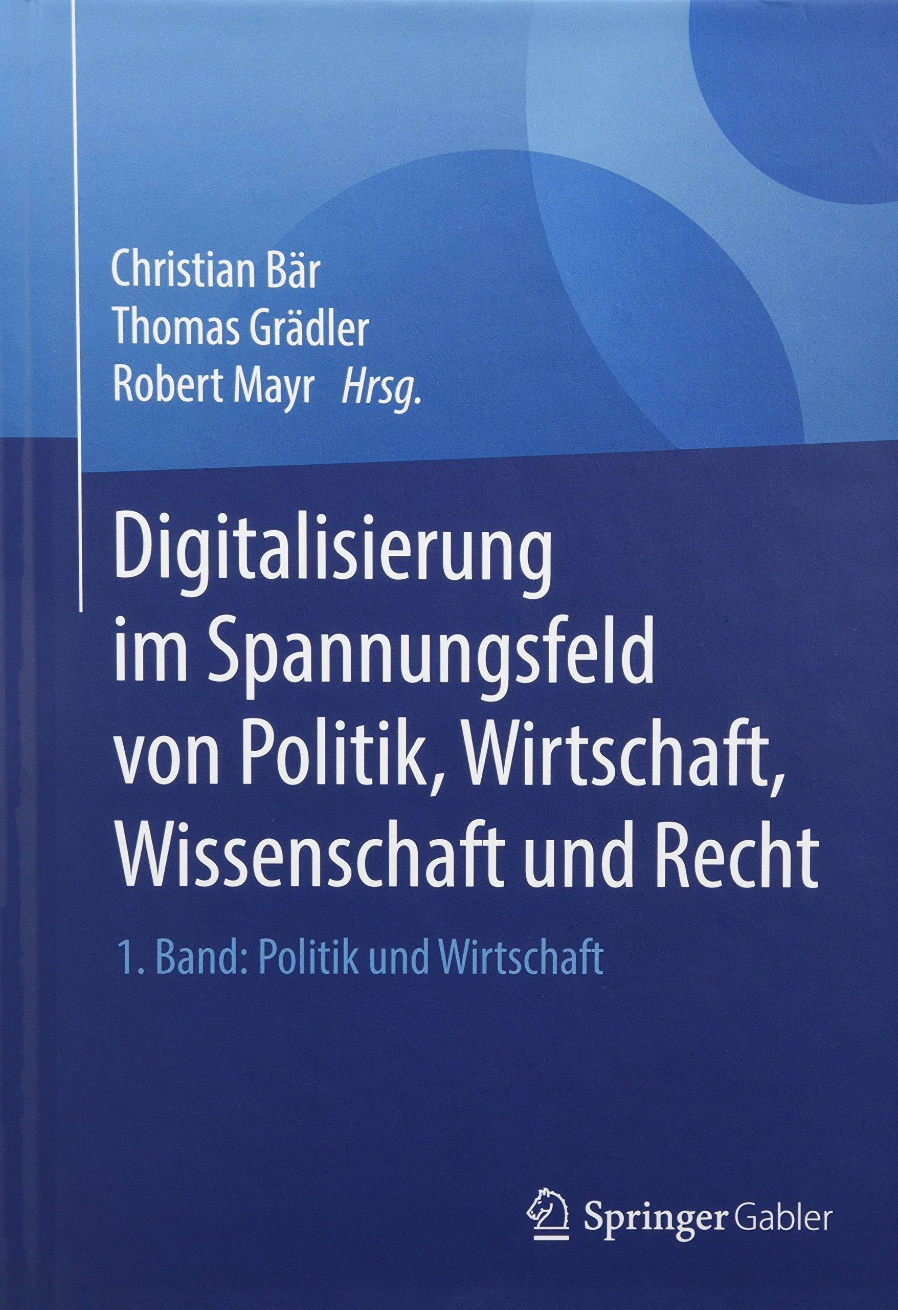 Digitalisierung im Spannungsfeld von Politik, Wirtschaft, Wissenschaft und Recht Gebundenes Buch – 30. Mai 2018 Christian Bär Thomas Grädler Robert Mayr Springer Gabler