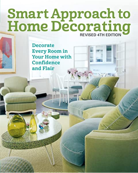 Smart Approach To Home Decorating Revised 4th Edition Decorate Every Room In Your Home With Confidence And Flair Creative Homeowner Inspirational Guide To Interior Design With Over 400 Photos Editors Of Creative