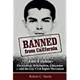 Banned from California: -Jim Foshee- Persecution, Redemption, Liberation … and the Gay Civil Rights Movement