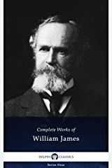 Delphi Complete Works of William James (Illustrated) (Delphi Series Nine Book 22) Kindle Edition