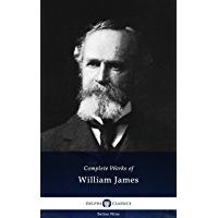 Delphi Complete Works of William James (Illustrated) (Delphi Series Nine Book 22) (English Edition)