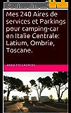 Mes 240 Aires de services et Parkings pour camping-car en Italie Centrale: Latium, Ombrie, Toscane.