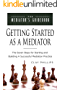 Getting Started as a Mediator: The Seven Steps to Starting and Building a Successful Mediation Practice (The Mediator's Guidebook Book 1)