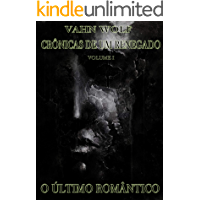 CRÔNICAS DE UM RENEGADO VOLUME 1: O ÚLTIMO ROMÂNTICO
