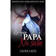 Lo que Papá no Sabe: Romance con el Mejor Amigo de su Padre (Novela Erótica y Romántica en Español nº 1) (Spanish Edition) Feb 23, 2017
