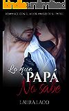 Lo que Papá no Sabe: Romance con el Mejor Amigo de su Padre (Novela Erótica y Romántica en Español nº 1) (Spanish Edition)