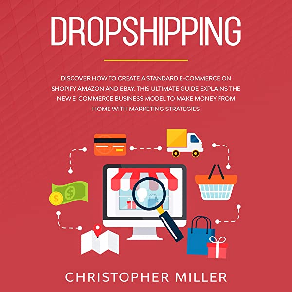 Amazon Com Dropshipping Discover How To Create A Standard E Commerce On Shopify Amazon And Ebay This Ultimate Guide Explains The New E Commerce Business Model To Make Money From Home With Marketing Strategies Audible
