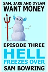 Sam, Jake and Dylan Want Money: Episode 3 - Hell Freezes Over Kindle Edition