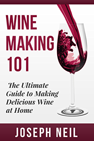 Wine Making: Beginner Wine Making! The Ultimate Guide to Making Delicious Wine at Home (Home Brew; Wine Making; Red Wine; White Wine; Wine Tasting; Cocktails; ... Vodka recipes; Jello Shots Beer Brewing)