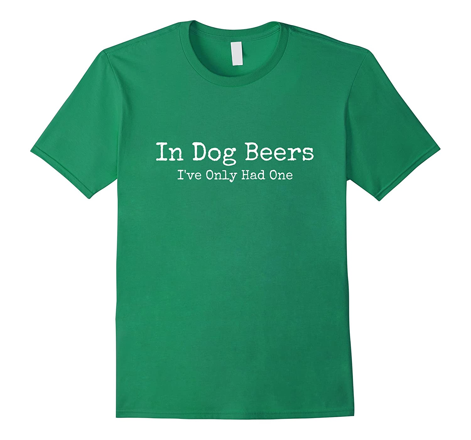 Beer Fans - In Dog Beers Ive Only Had One - Funny Drinking-Vaci