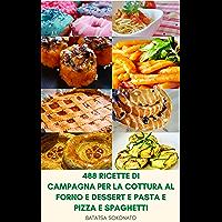 488 Ricette Di Campagna Per La Cottura Al Forno E Dessert E Pasta E Pizza E Spaghetti : Pasti Cucinati In Casa - Facili…
