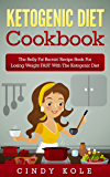 Ketogenic Diet: Ketogenic Diet Cookbook: The Belly Fat Burnin' Recipe Book for Losing Weight FAST with the Ketogenic Diet (Weight Loss & Dieting) (English Edition)