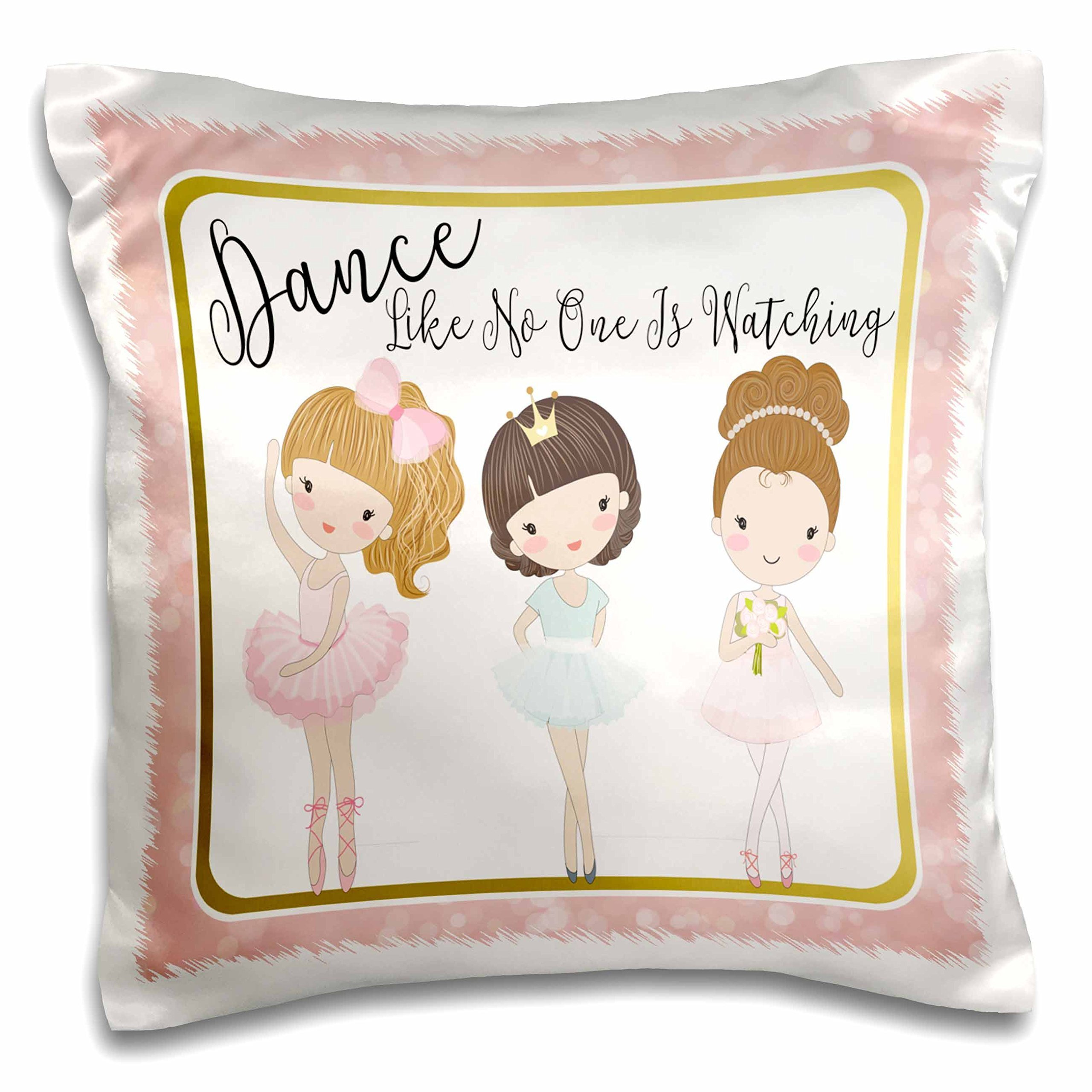 3D Rose Dance Like No One is Watching with Cute Ballerina Girls Pillow Cases, 16'' x 16''
