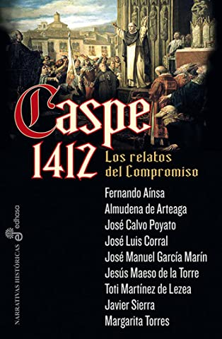Caspe 1412 (Narrativas Historicas) eBook: Corral, José Luis ...