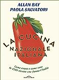 La cucina nazionale italiana: Come erano e come sono le 1135 ricette che fanno l'Italia